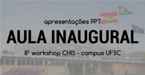 Ppt aula inaugural - Workshop CHIS 2018 - Campus UFSC