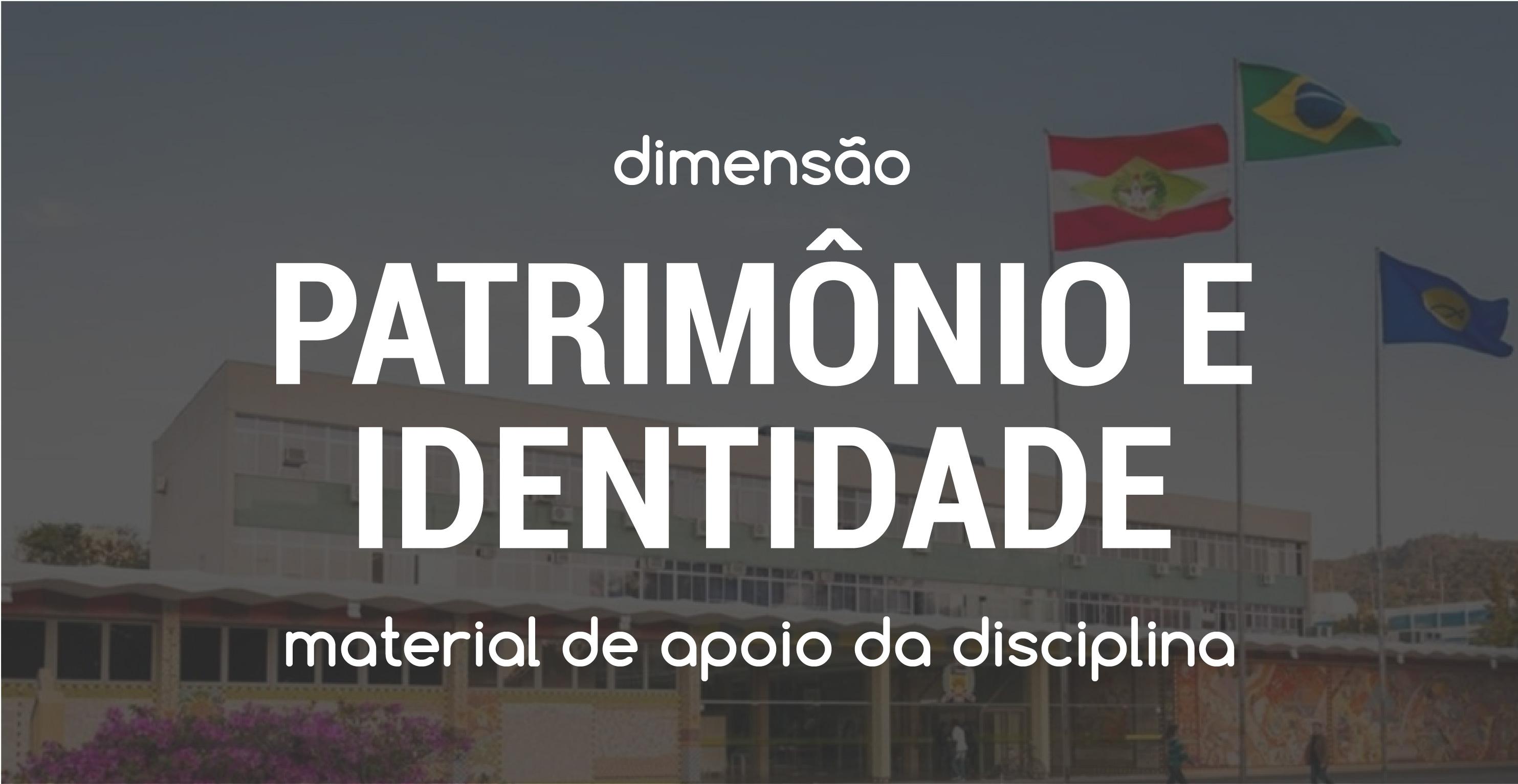 Dimensão Patrimônio e Identidade - Workshop CHIS 2018 - Campus UFSC
